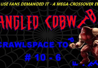 Cobwebs #39: The Tangled-Cobwebs Super Mega Crossover Spectacular Special Holographic Foil Post!  The Crawlspace Top 50 #10-6