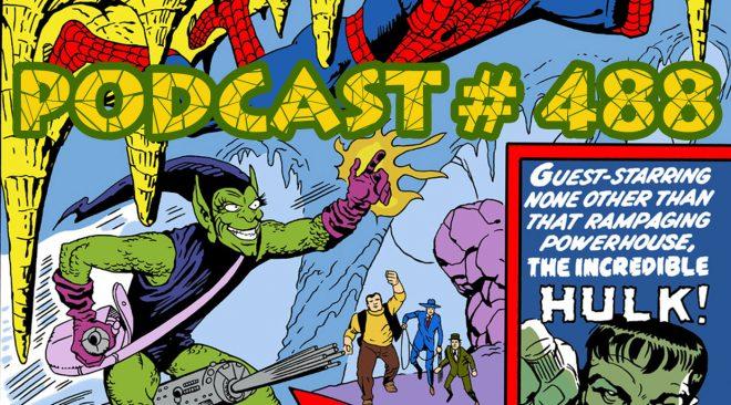 Podcast #488 Friday Night Goblin Hulk Fight
